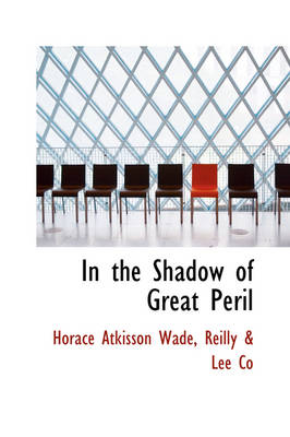 In the Shadow of Great Peril by Horace Atkisson Wade