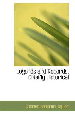 Legends and Records, Chiefly Historical by Charles Benjamin Tayler