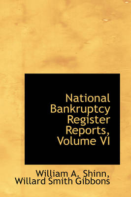 National Bankruptcy Register Reports, Volume VI by William A Shinn