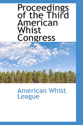 Proceedings of the Third American Whist Congress by American Whist League