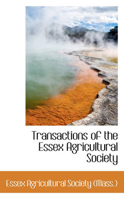 Transactions of the Essex Agricultural Society by Essex Agricultural Society (Mass )