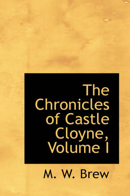 The Chronicles of Castle Cloyne, Volume I by M W Brew