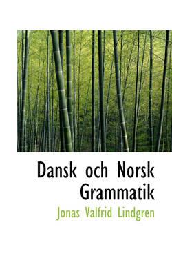 Dansk Och Norsk Grammatik by Jonas Valfrid Lindgren