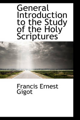General Introduction to the Study of the Holy Scriptures by Francis Ernest Gigot