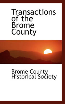 Transactions of the Brome County by Brome County Historical Society