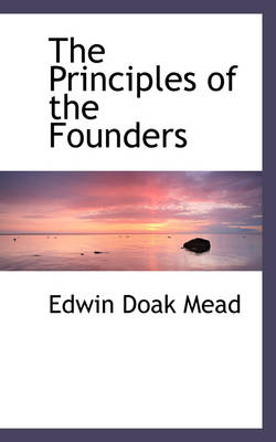 The Principles of the Founders by Edwin Doak Mead