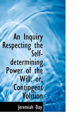 An Inquiry Respecting the Self-Determining Power of the Will by Jeremiah Day