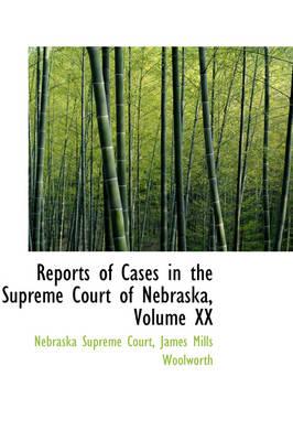 Reports of Cases in the Supreme Court of Nebraska, Volume XX by Nebraska Supreme Court