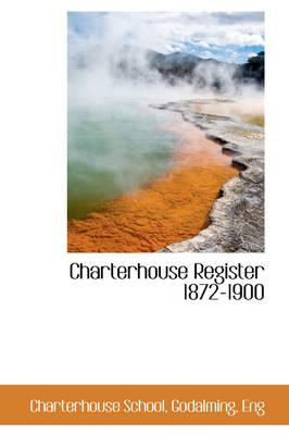 Charterhouse Register 1872-1900 by Charterhouse School