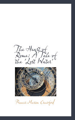 The Heart of Rome A Tale of the 'Lost Water' by F Marion Crawford