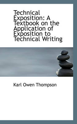 Technical Exposition A Textbook on the Application of Exposition to Technical Writing by Karl Owen Thompson
