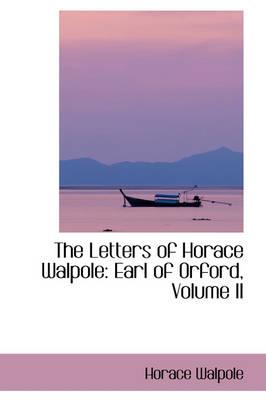The Letters of Horace Walpole Earl of Orford, Volume II by Horace Walpole
