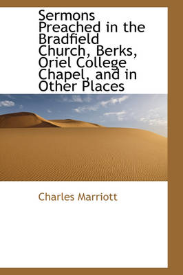 Sermons Preached in the Bradfield Church, Berks, Oriel College Chapel, and in Other Places by Charles Marriott