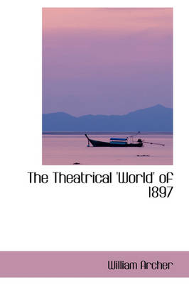 The Theatrical 'World' of 1897 by William Archer