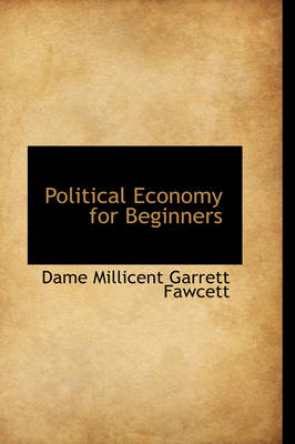 Political Economy for Beginners by Dame Millicent Garrett Fawcett