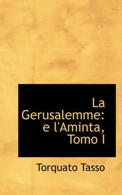 La Gerusalemme E L'Aminta, Tomo I by Author Torquato Tasso