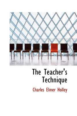 The Teacher's Technique by Charles Elmer Holley