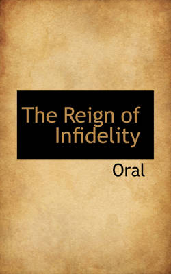 The Reign of Infidelity by Oral