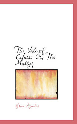 The Vale of Cedars Or, the Martyr by Grace Aguilar