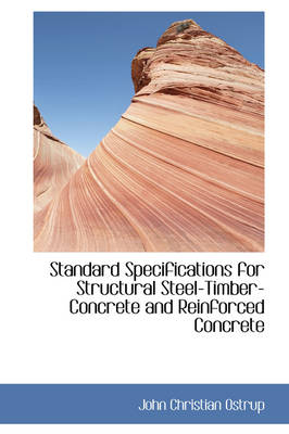 Standard Specifications for Structural Steel-Timber-Concrete and Reinforced Concrete by John Christian Ostrup