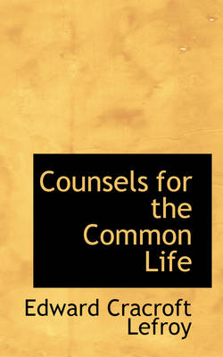 Counsels for the Common Life by Edward Cracroft Lefroy