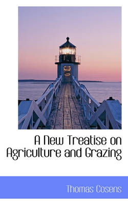 A New Treatise on Agriculture and Grazing by Thomas Cosens