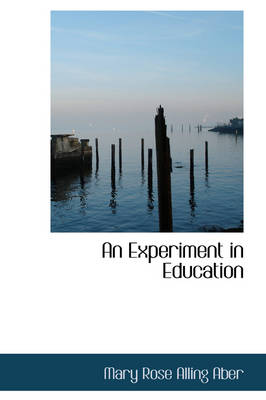 An Experiment in Education by Mary Rose Alling Aber