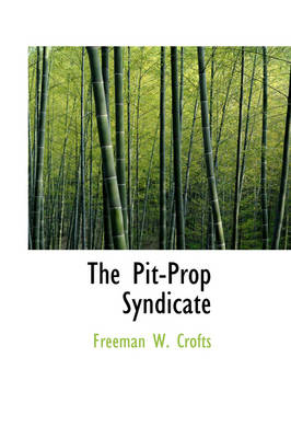 The Pit-Prop Syndicate by Freeman W Crofts