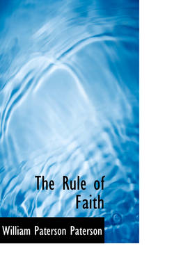 The Rule of Faith by William Paterson Paterson