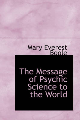 The Message of Psychic Science to the World by Mary Everest Boole
