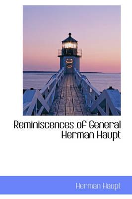 Reminiscences of General Herman Haupt by Herman Haupt