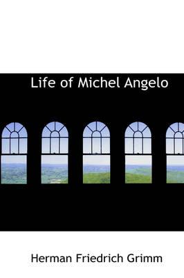 Life of Michel Angelo by Herman Friedrich Grimm