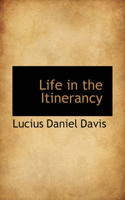 Life in the Itinerancy by Lucius Daniel Davis