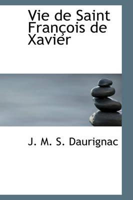 Vie de Saint Francois de Xavier by J M S Daurignac