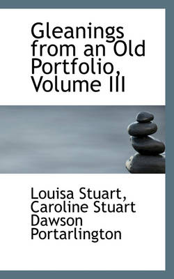Gleanings from an Old Portfolio, Volume III by Louisa, Lad Stuart