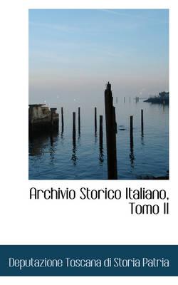 Archivio Storico Italiano, Tomo II by Deputazione Toscana Di Storia Patria
