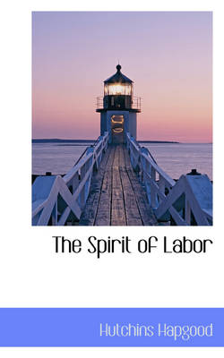The Spirit of Labor by Hutchins Hapgood