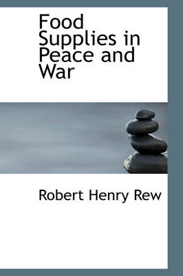 Food Supplies in Peace and War by Robert Henry, Sir Rew