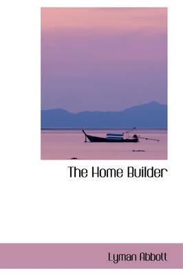 The Home Builder by Lyman Abbott