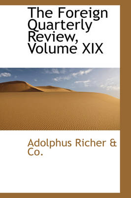 The Foreign Quarterly Review, Volume XIX by Adolphus Richer & Co