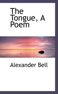 The Tongue, a Poem by Alexander Bell
