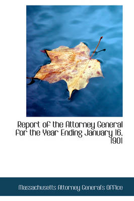 Report of the Attorney General for the Year Ending January 16, 1901 by Massachuset Attorney General's Office
