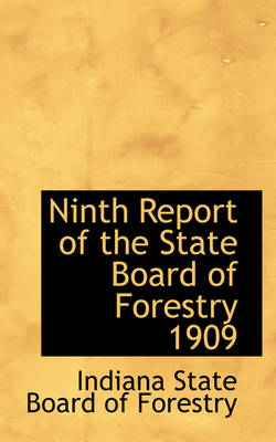 Ninth Report of the State Board of Forestry 1909 by Indiana State Board of Forestry