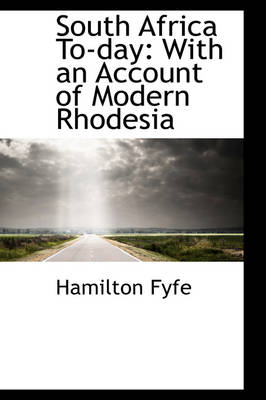 South Africa To-Day With an Account of Modern Rhodesia by Hamilton Fyfe