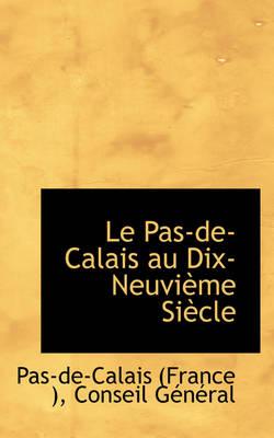 Le Pas de Calais Au Dix-Neuvieme Siecle by Pas-De-Calais (France )