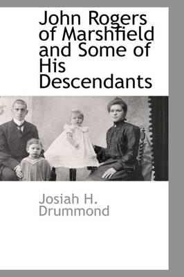 John Rogers of Marshfield and Some of His Descendants by Josiah Hayden Drummond