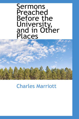 Sermons Preached Before the University, and in Other Places by Charles Marriott