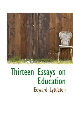 Thirteen Essays on Education by Edward Lyttleton