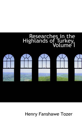 Researches in the Highlands of Turkey, Volume I by Henry Fanshawe Tozer