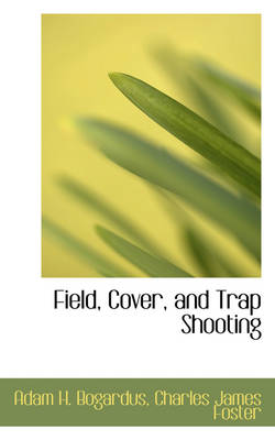 Field, Cover, and Trap Shooting by Adam H Bogardus